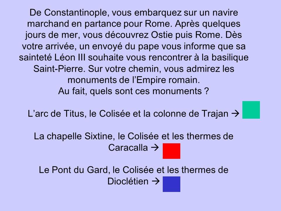 De Constantinople, vous embarquez sur un navire marchand en partance pour Rome.
