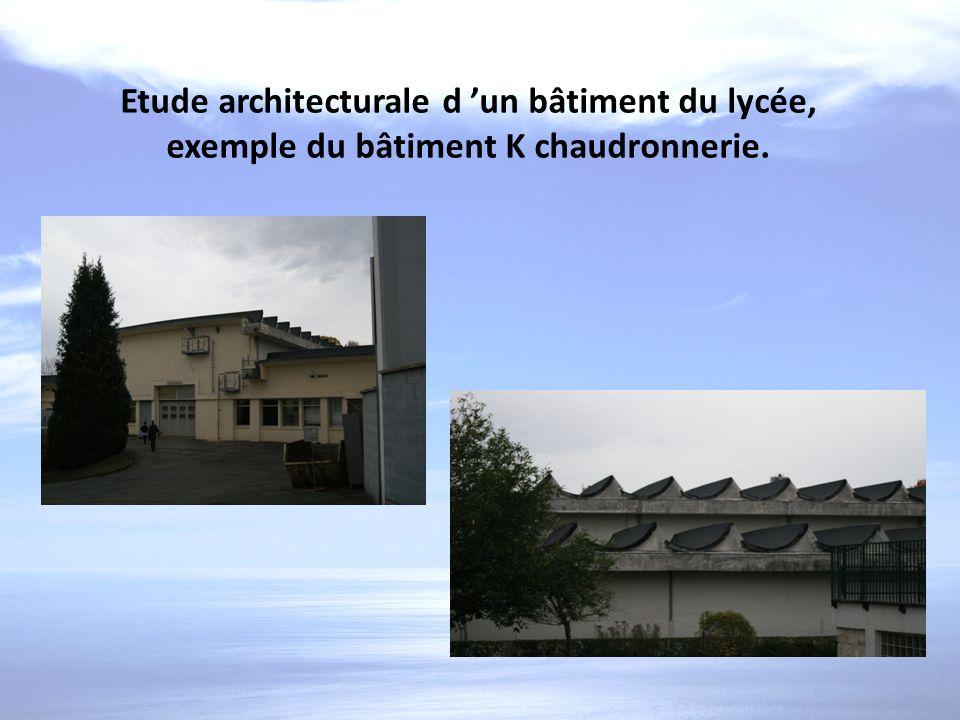 Etude architecturale d 'un bâtiment du lycée, exemple du bâtiment K chaudronnerie.