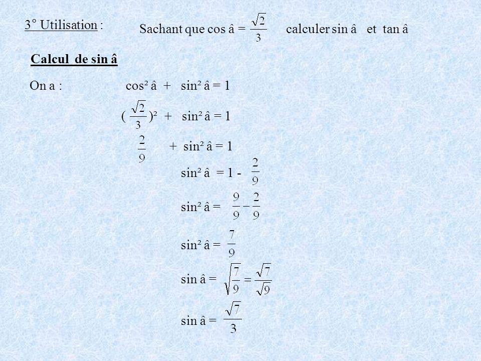 3° Utilisation : Sachant que cos â = calculer sin â et tan â. Calcul de sin â. On a : cos² â + sin² â = 1.
