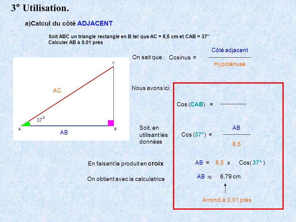 3° Utilisation. a)Calcul du côté ADJACENT Côté adjacent On sait que :