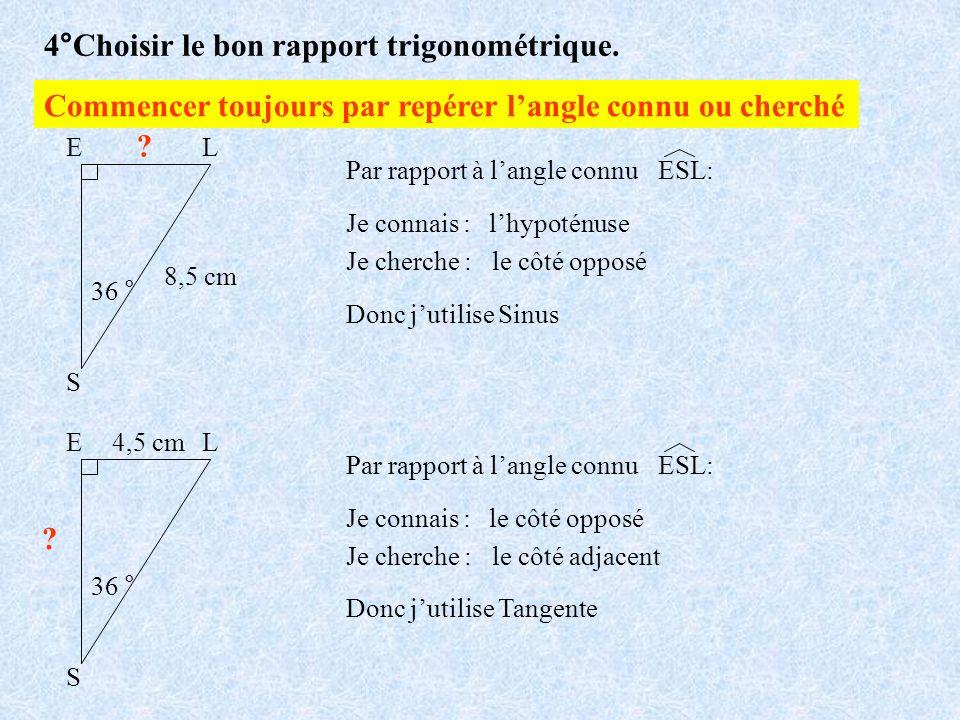 4°Choisir le bon rapport trigonométrique.