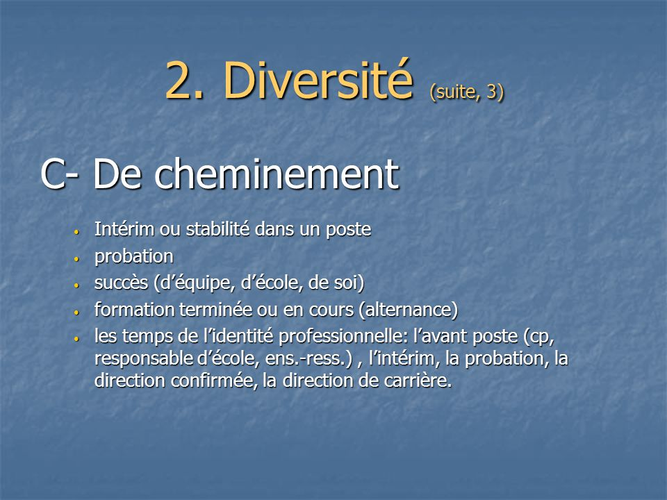 2. Diversité (suite, 3) C- De cheminement