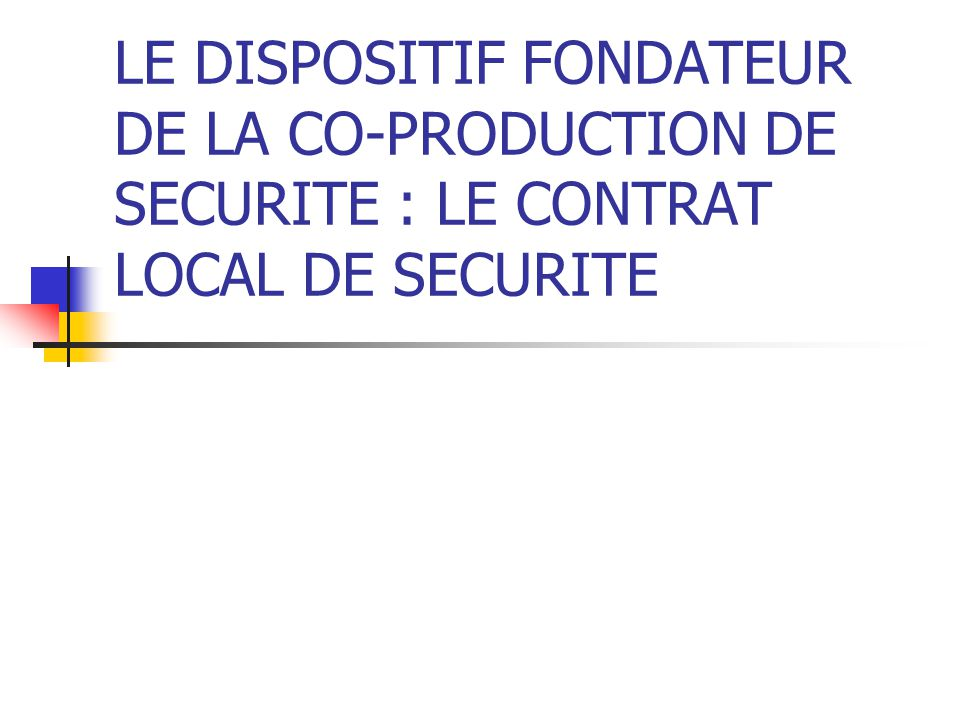 LE DISPOSITIF FONDATEUR DE LA CO-PRODUCTION DE SECURITE : LE CONTRAT LOCAL DE SECURITE