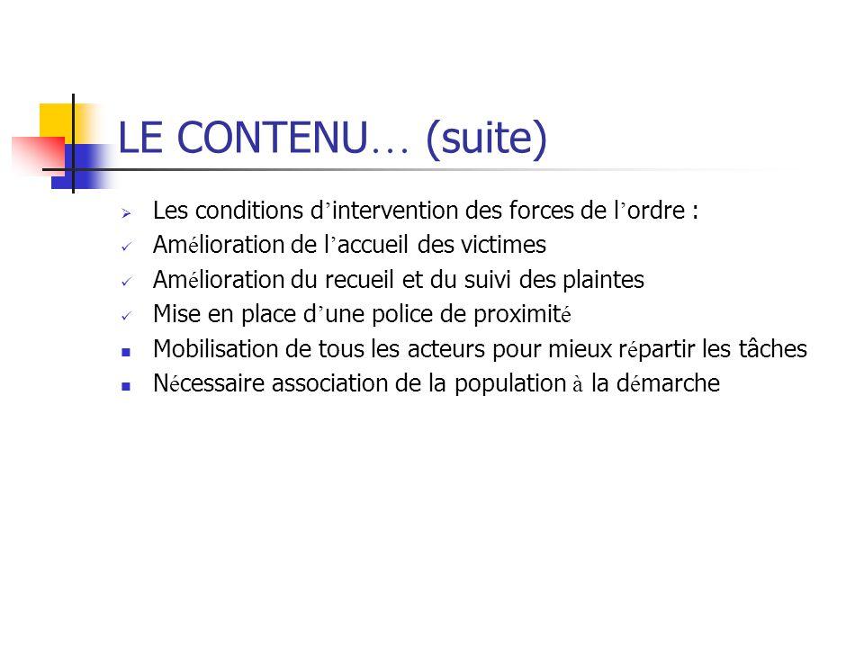 LE CONTENU… (suite) Les conditions d'intervention des forces de l'ordre : Amélioration de l'accueil des victimes.