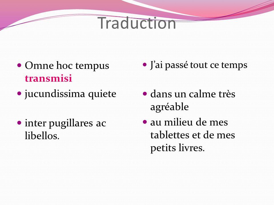 Traduction Omne hoc tempus transmisi jucundissima quiete