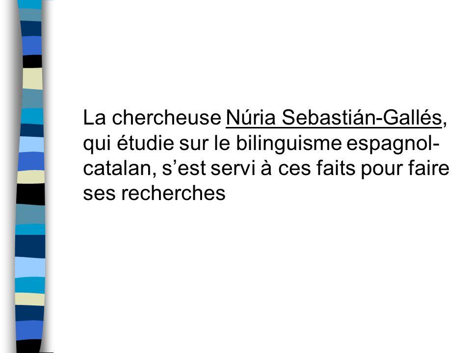 La chercheuse Núria Sebastián-Gallés, qui étudie sur le bilinguisme espagnol-catalan, s'est servi à ces faits pour faire ses recherches