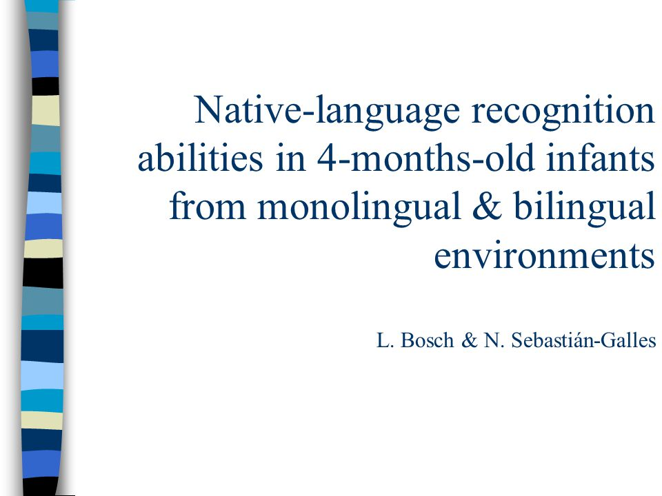 Native-language recognition abilities in 4-months-old infants from monolingual & bilingual environments L.