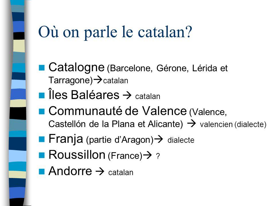 Où on parle le catalan Catalogne (Barcelone, Gérone, Lérida et Tarragone)catalan. Îles Baléares  catalan.