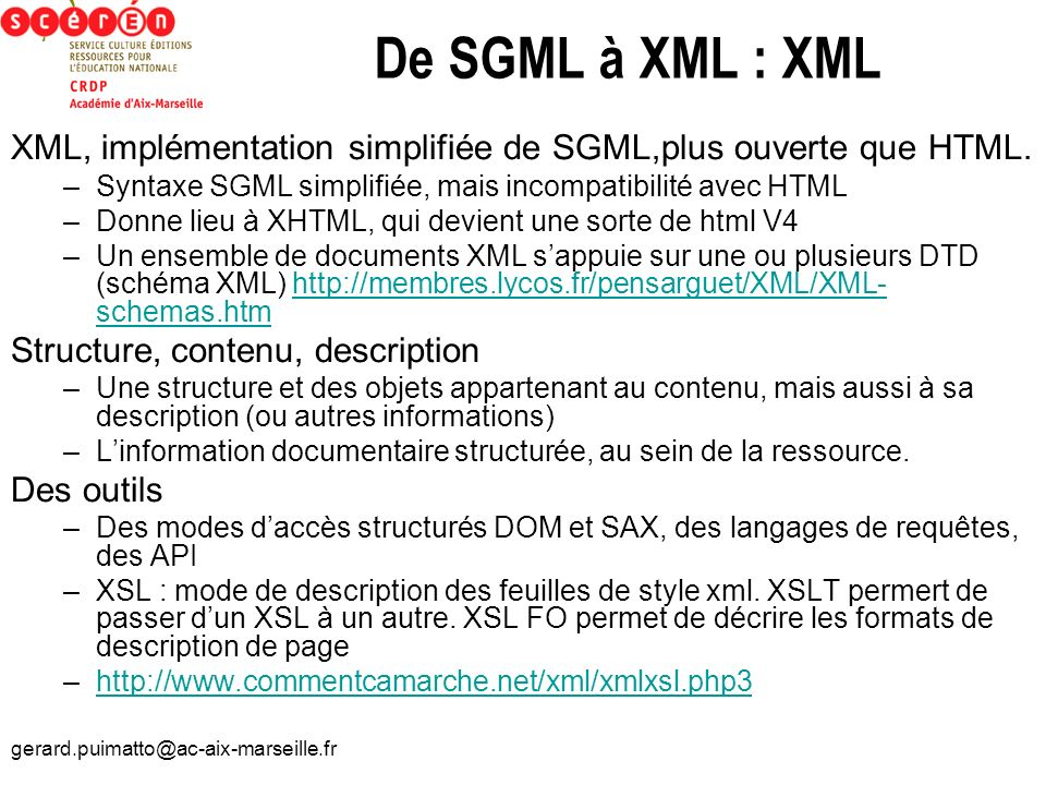 De SGML à XML : XMLXML, implémentation simplifiée de SGML,plus ouverte que HTML. Syntaxe SGML simplifiée, mais incompatibilité avec HTML.