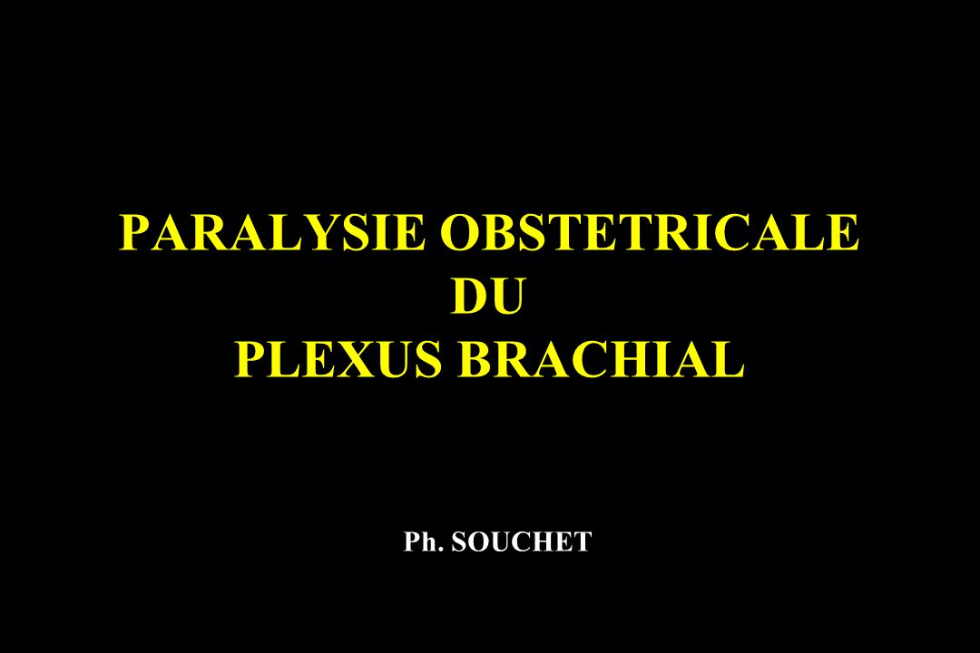 PARALYSIE OBSTETRICALE DU PLEXUS BRACHIAL