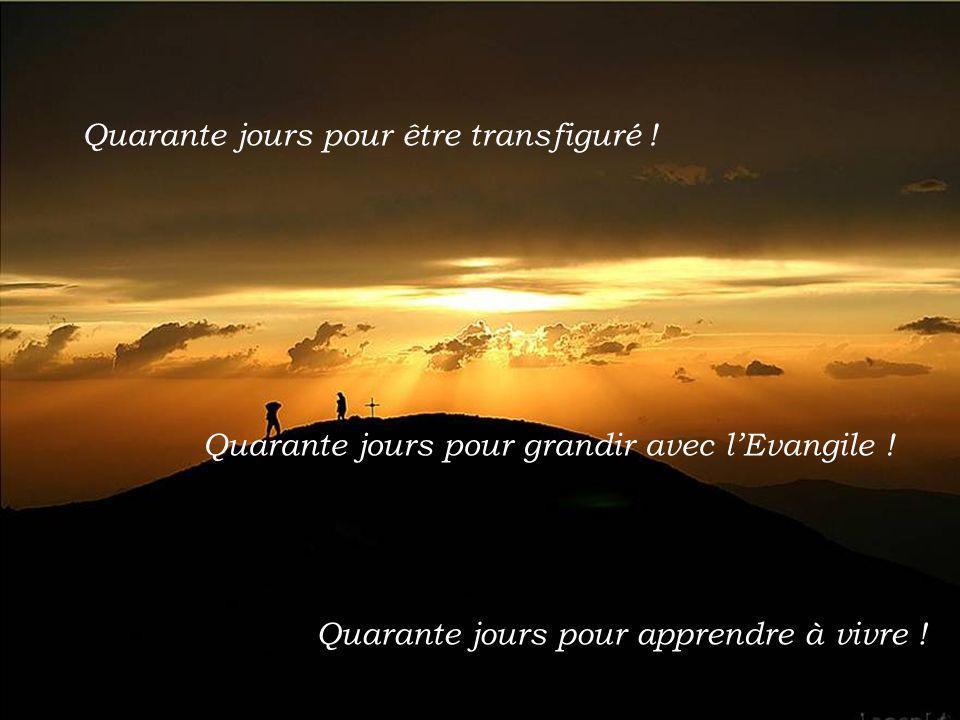 Quarante jours pour être transfiguré !