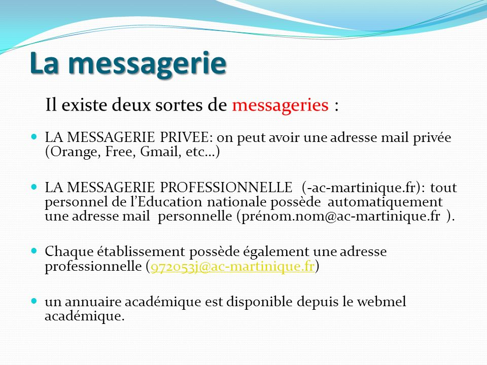 La messagerie Il existe deux sortes de messageries :