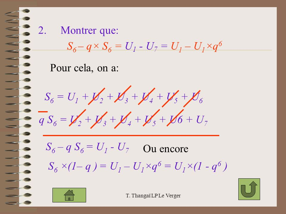 2. Montrer que: S6 – q× S6 = U1 - U7 = U1 – U1×q6 Pour cela, on a: