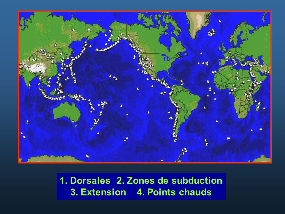 1. Dorsales 2. Zones de subduction 3. Extension 4. Points chauds