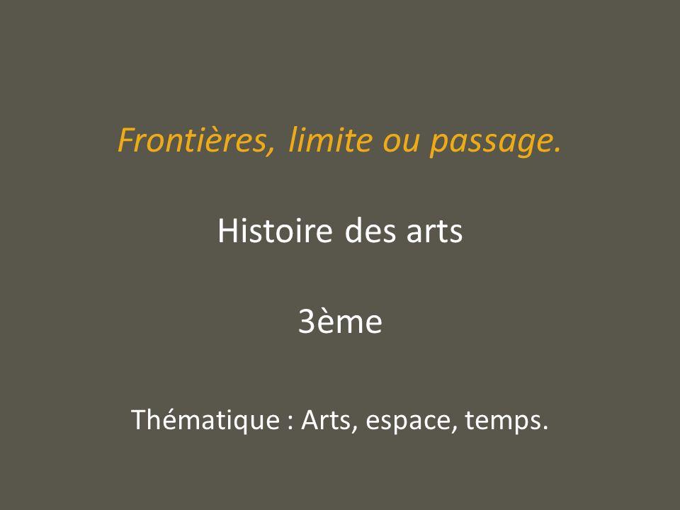 Frontières, limite ou passage. Histoire des arts 3ème
