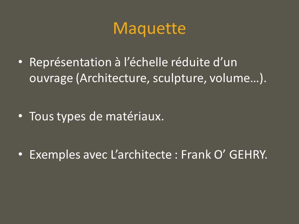 MaquetteReprésentation à l'échelle réduite d'un ouvrage (Architecture, sculpture, volume…). Tous types de matériaux.