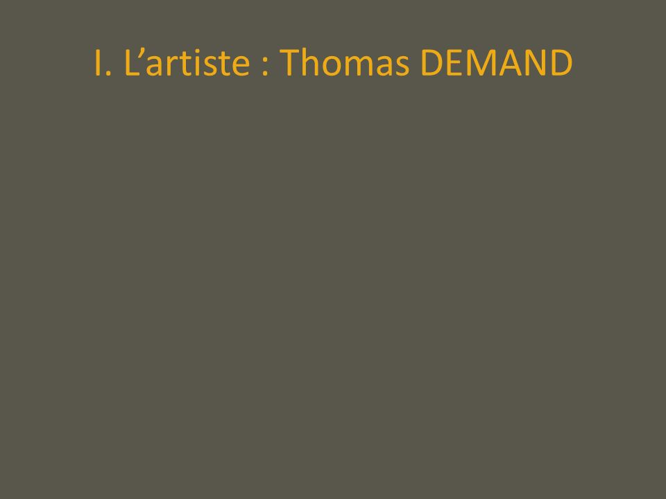 I. L'artiste : Thomas DEMAND