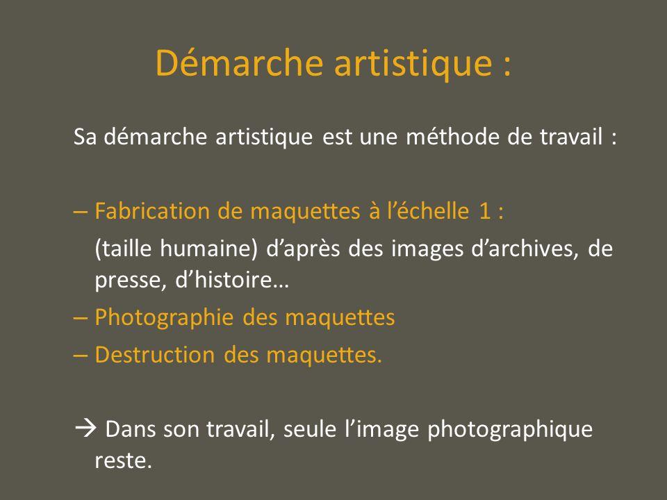 Démarche artistique :Sa démarche artistique est une méthode de travail : Fabrication de maquettes à l'échelle 1 :