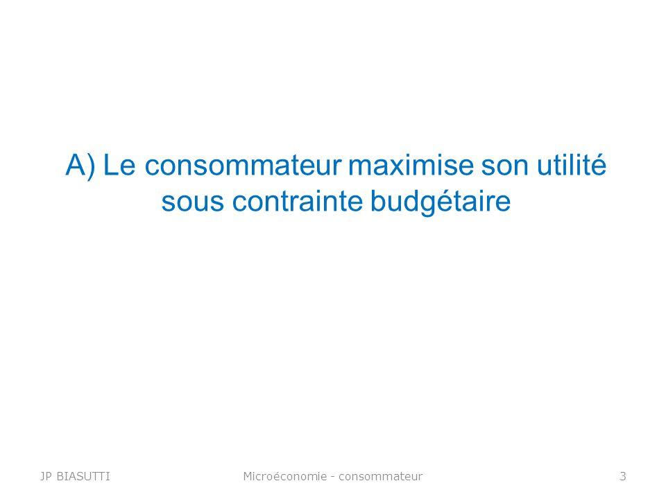 A) Le consommateur maximise son utilité sous contrainte budgétaire