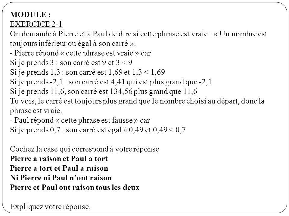 MODULE : EXERCICE 2-1. On demande à Pierre et à Paul de dire si cette phrase est vraie : « Un nombre est toujours inférieur ou égal à son carré ».