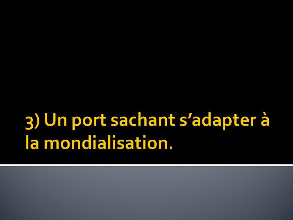 3) Un port sachant s'adapter à la mondialisation.