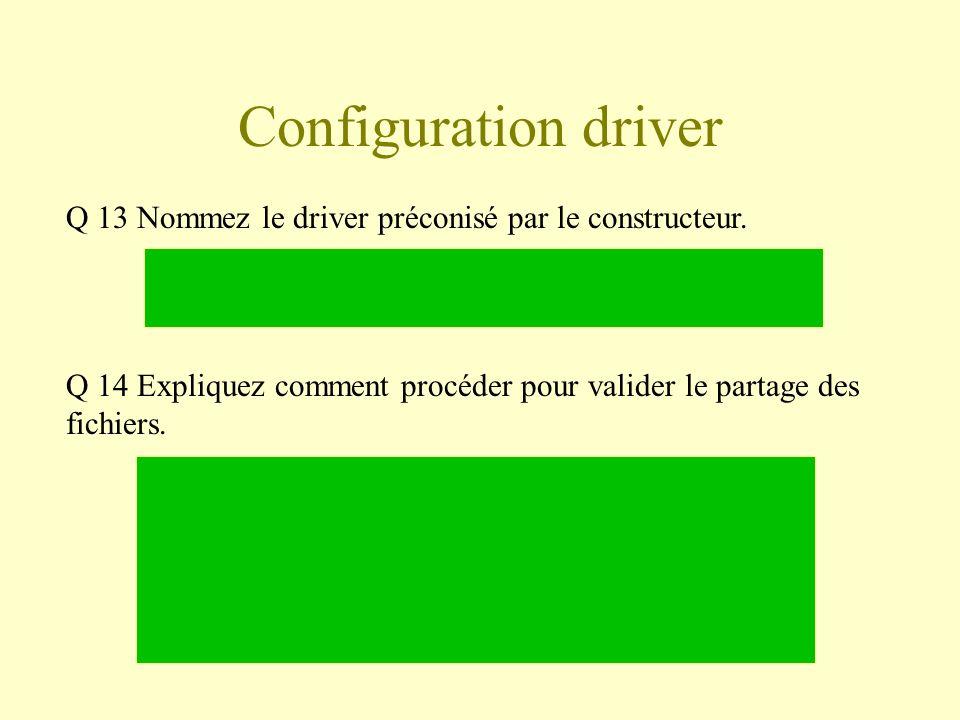 Configuration driver Q 13 Nommez le driver préconisé par le constructeur.