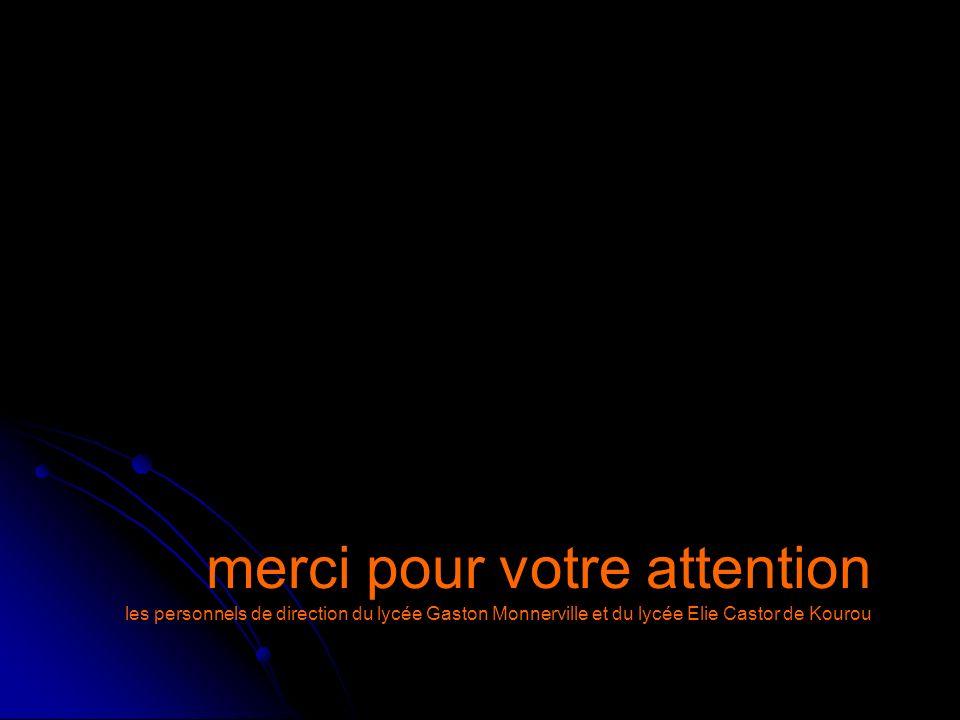 / merci pour votre attention les personnels de direction du lycée Gaston Monnerville et du lycée Elie Castor de Kourou.