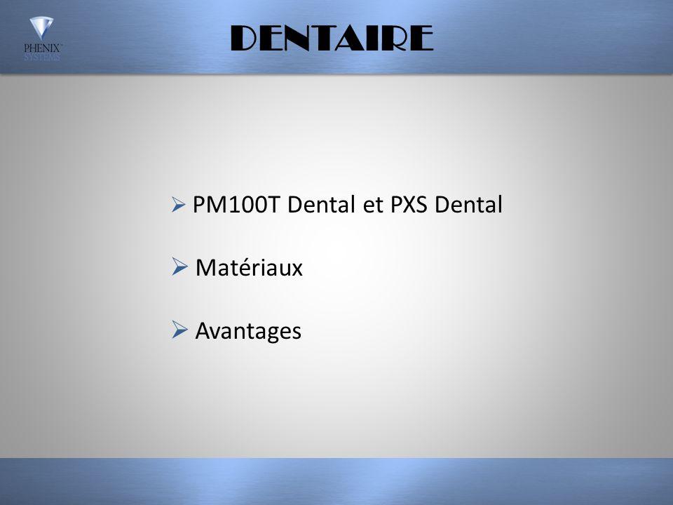 DENTAIRE PM100T Dental et PXS Dental Matériaux Avantages