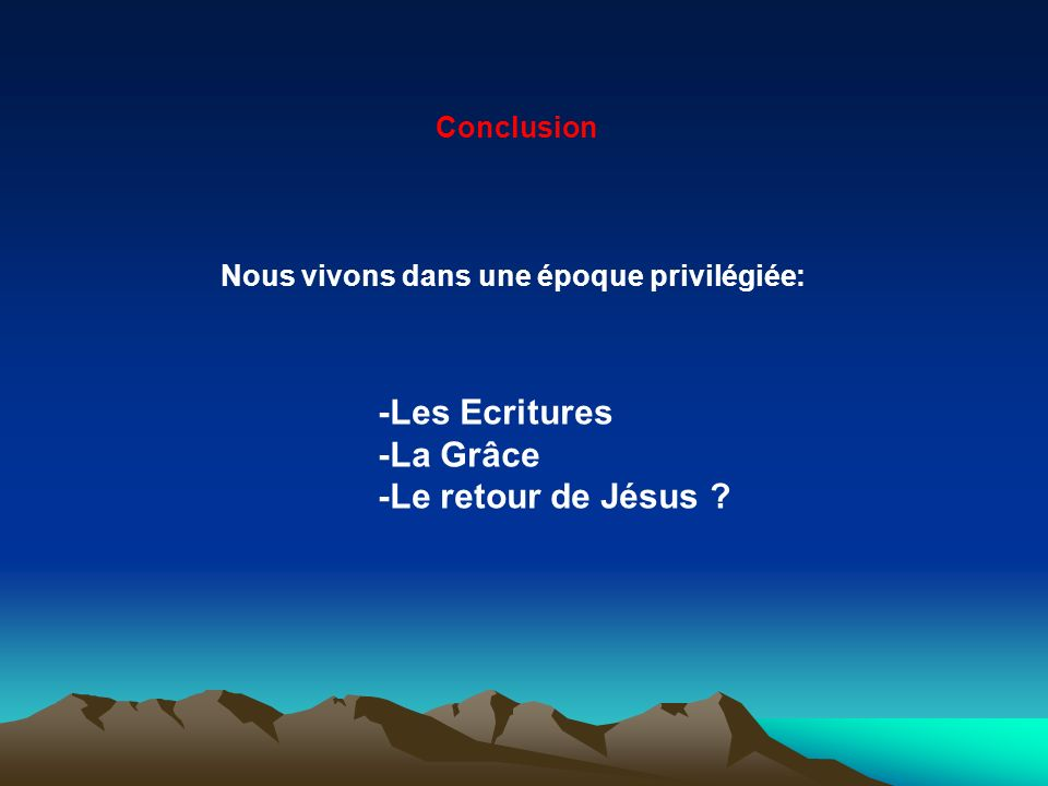 -Les Ecritures -La Grâce -Le retour de Jésus Conclusion