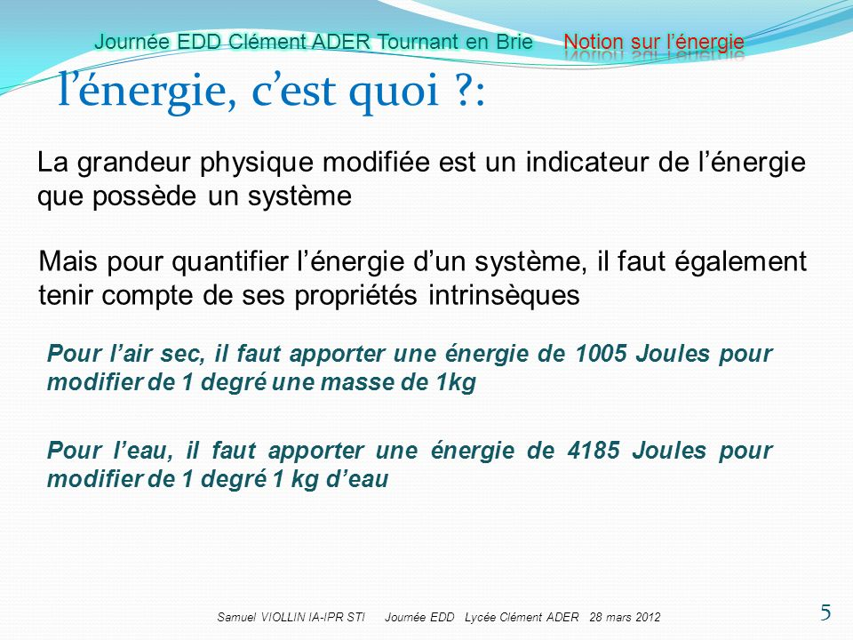 l'énergie, c'est quoi : La grandeur physique modifiée est un indicateur de l'énergie que possède un système.