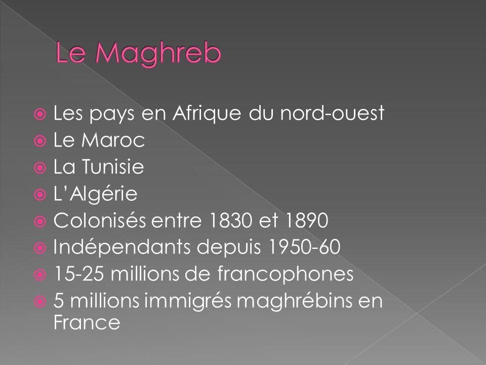 Le Maghreb Les pays en Afrique du nord-ouest Le Maroc La Tunisie
