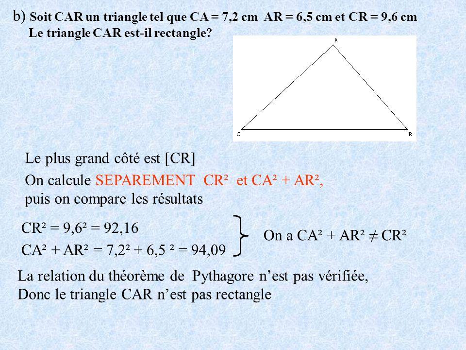 b) Soit CAR un triangle tel que CA = 7,2 cm AR = 6,5 cm et CR = 9,6 cm