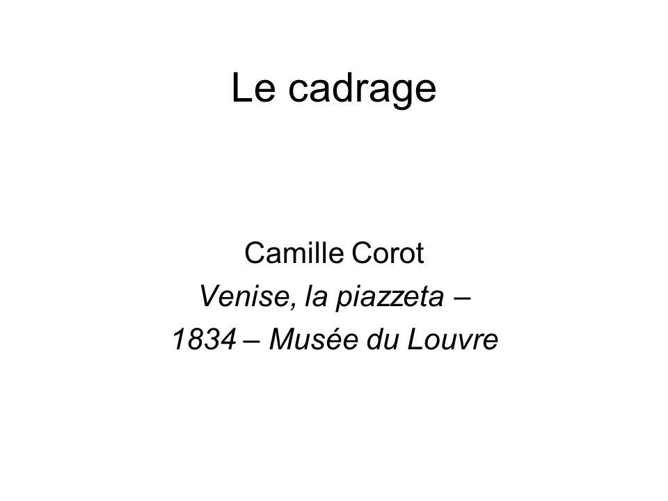Le cadrage Camille Corot Venise, la piazzeta – 1834 – Musée du Louvre
