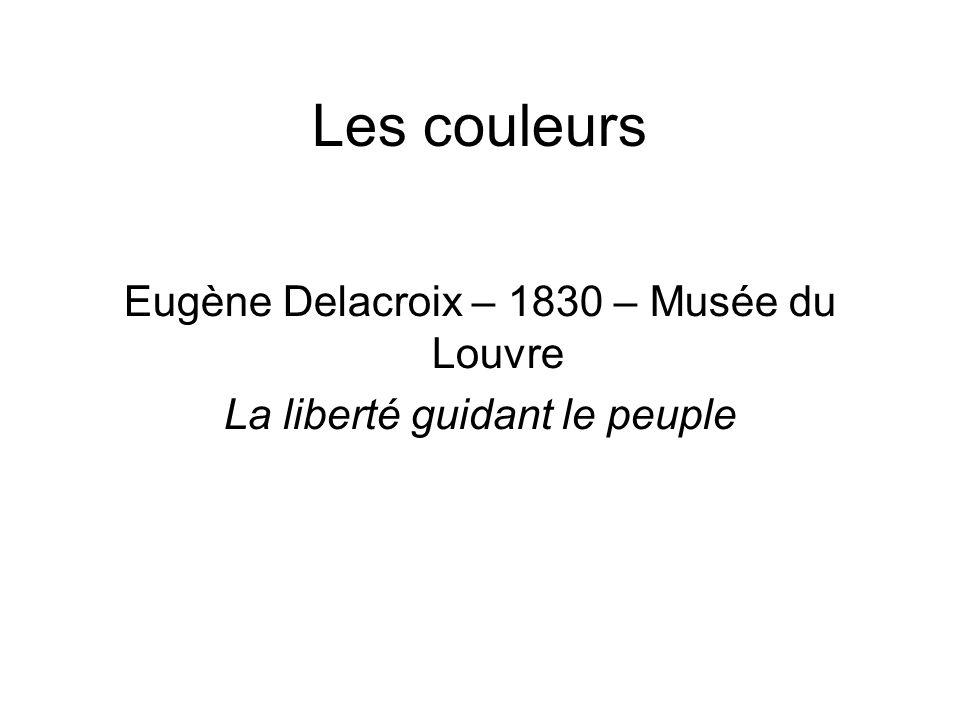 Les couleurs Eugène Delacroix – 1830 – Musée du Louvre