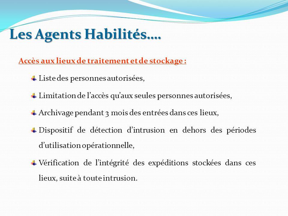Les Agents Habilités…. Accès aux lieux de traitement et de stockage :