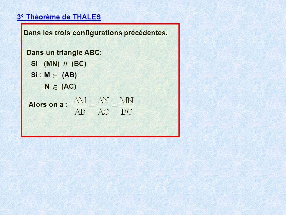 3° Théorème de THALESDans les trois configurations précédentes. Dans un triangle ABC: Si (MN) // (BC)