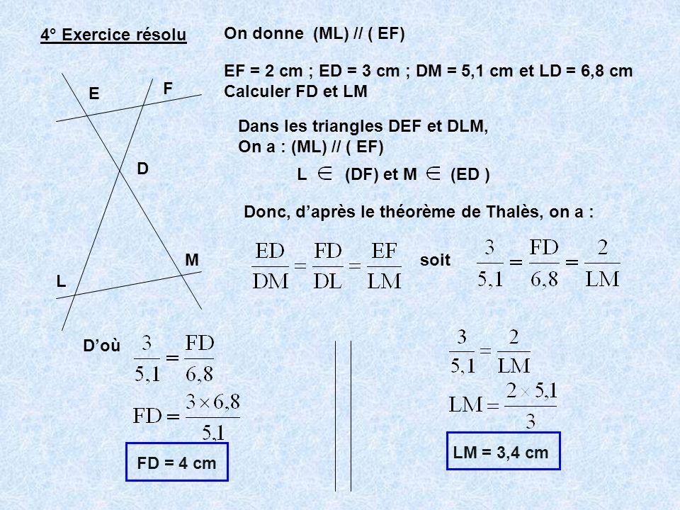 4° Exercice résolu On donne (ML) // ( EF) EF = 2 cm ; ED = 3 cm ; DM = 5,1 cm et LD = 6,8 cm. Calculer FD et LM.