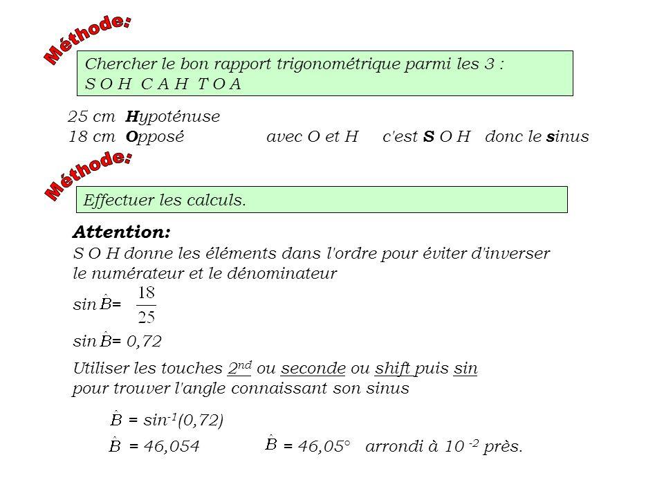 Méthode:Chercher le bon rapport trigonométrique parmi les 3 : S O H C A H T O A. 25 cm Hypoténuse.