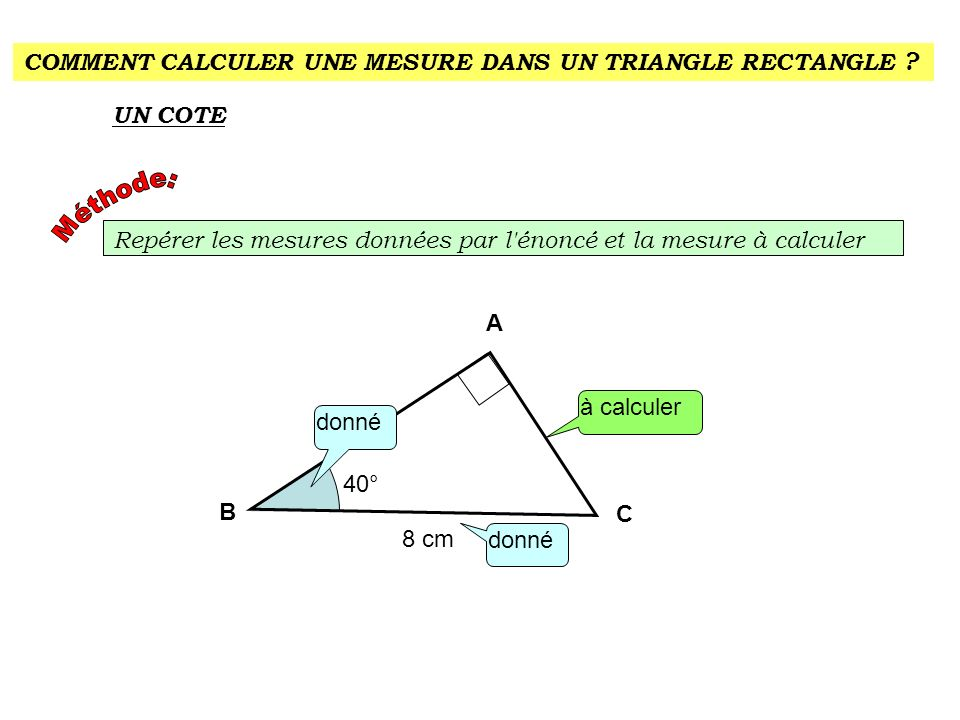 COMMENT CALCULER UNE MESURE DANS UN TRIANGLE RECTANGLE