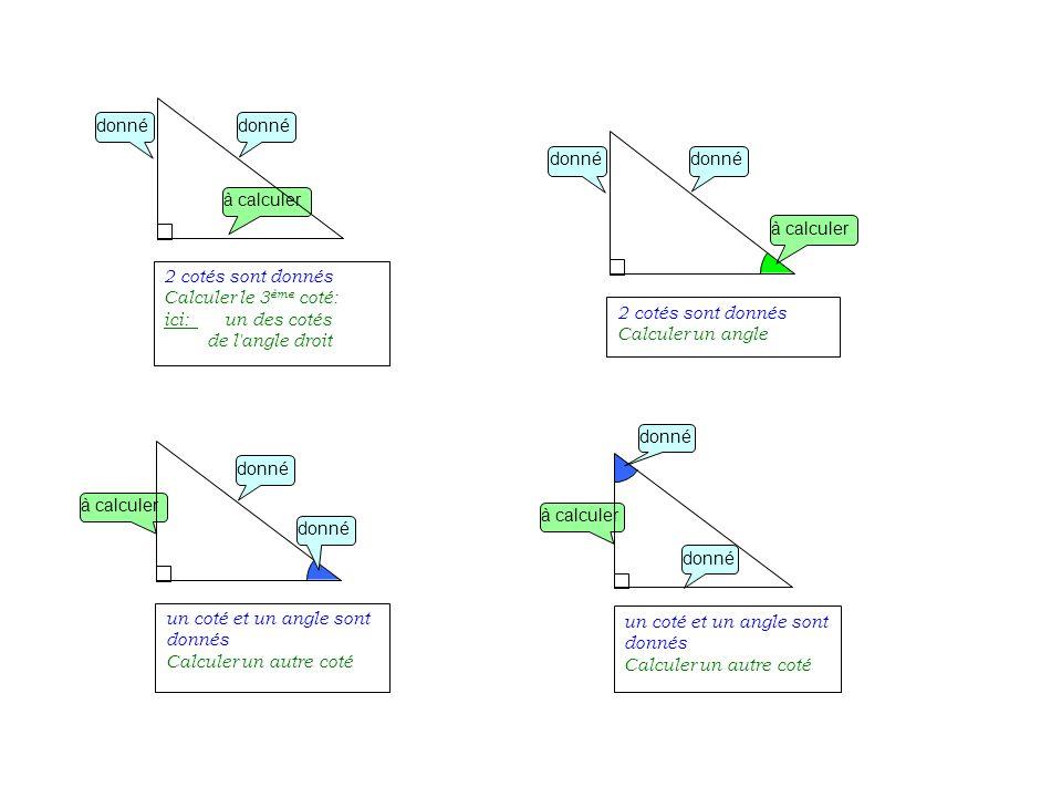 à calculer donné. 2 cotés sont donnés. Calculer le 3ème coté: ici: un des cotés. de l angle droit.