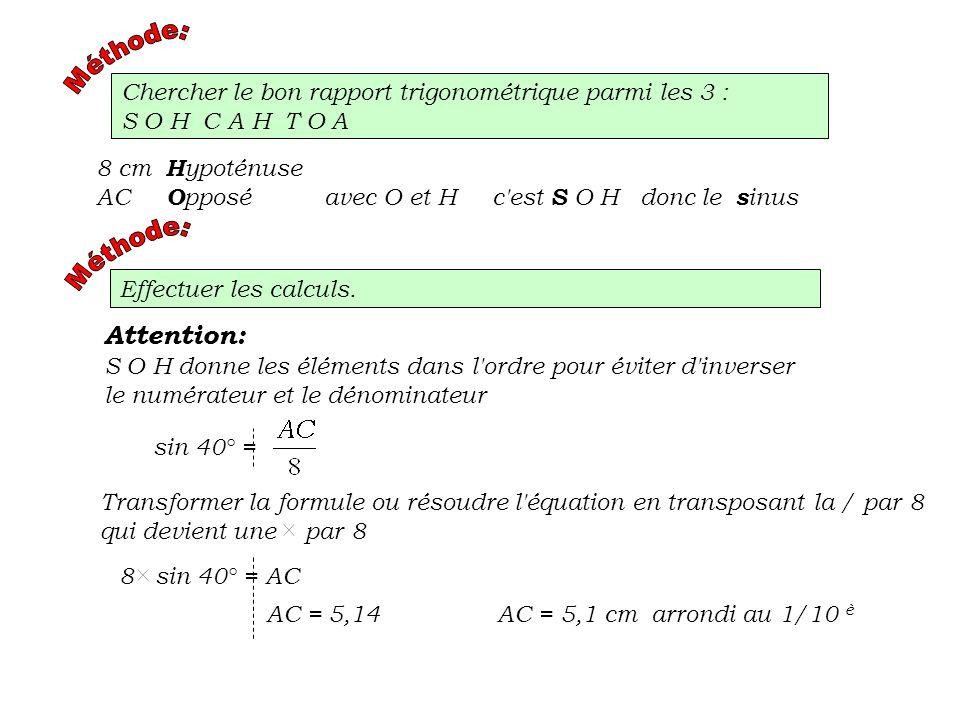 Méthode:Chercher le bon rapport trigonométrique parmi les 3 : S O H C A H T O A. 8 cm Hypoténuse.