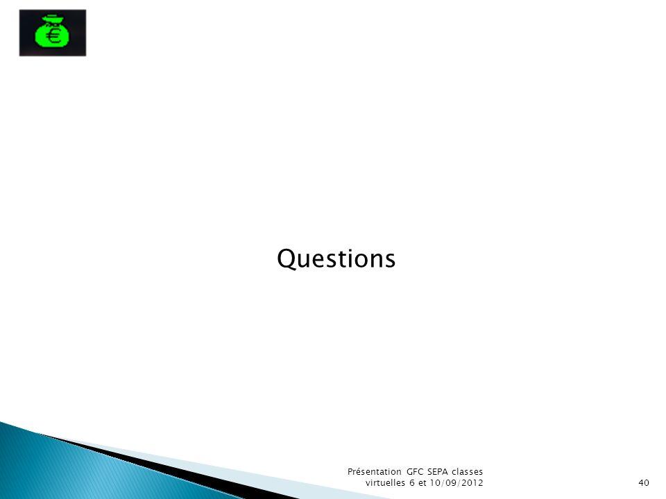 Questions Présentation GFC SEPA classes virtuelles 6 et 10/09/2012 40