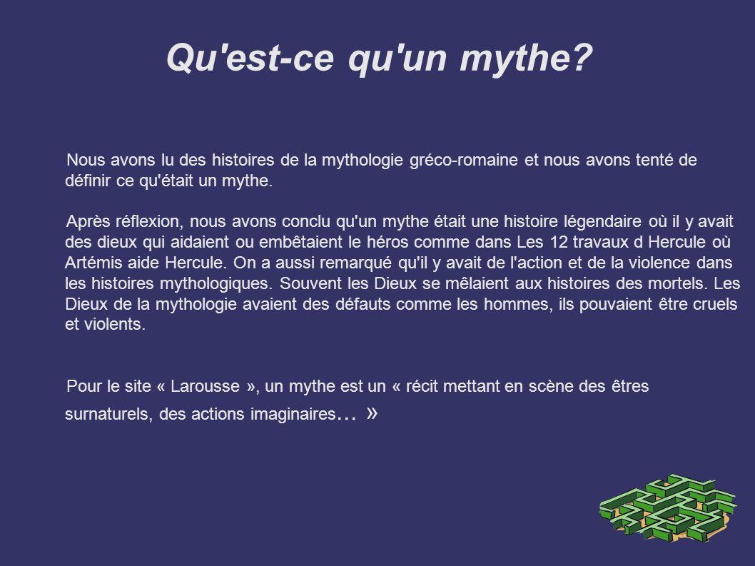 Qu est-ce qu un mythe Nous avons lu des histoires de la mythologie gréco-romaine et nous avons tenté de définir ce qu était un mythe.