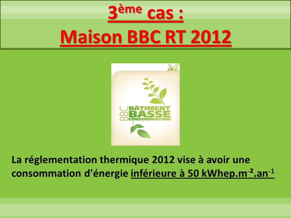 3ème cas :Maison BBC RT 2012.