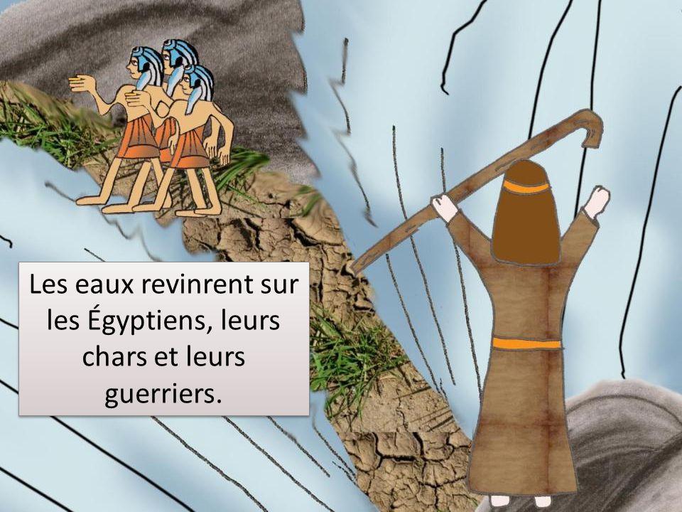 Les eaux revinrent sur les Égyptiens, leurs chars et leurs guerriers.