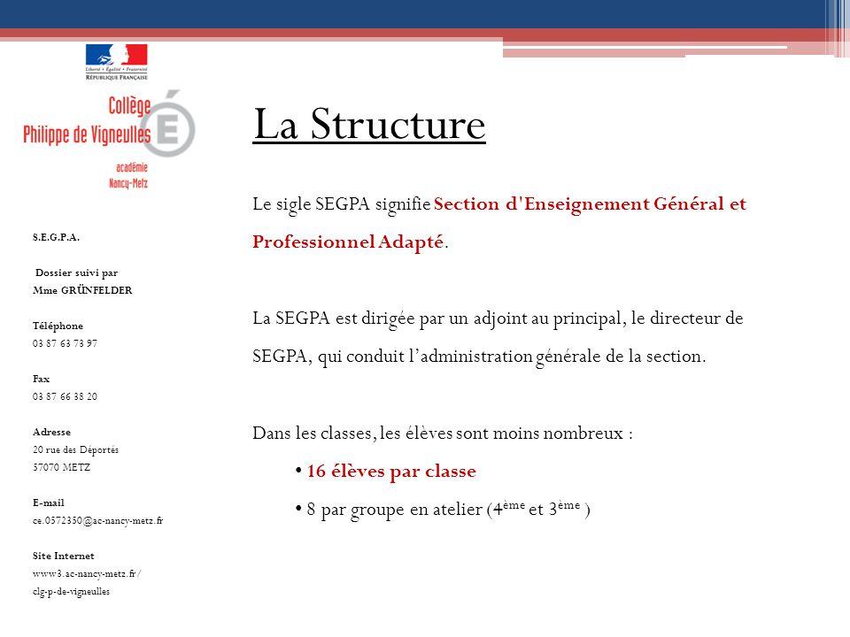 La Structure Le sigle SEGPA signifie Section d Enseignement Général et Professionnel Adapté.