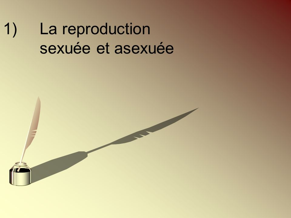 1) La reproduction sexuée et asexuée