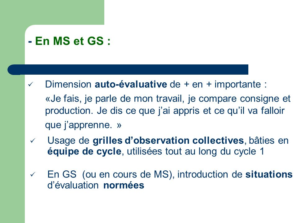 - En MS et GS : Dimension auto-évaluative de + en + importante :