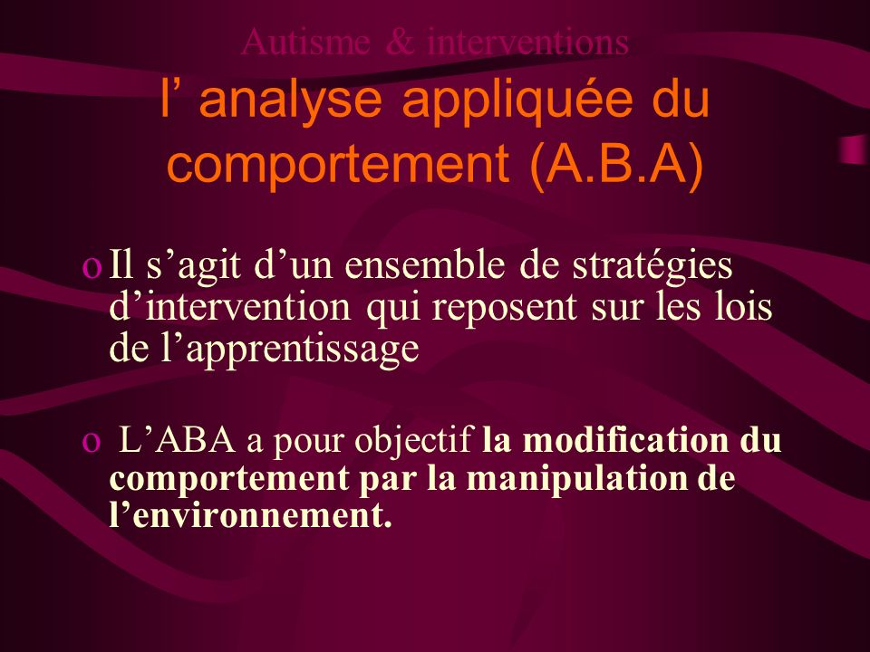 Autisme & interventions l' analyse appliquée du comportement (A.B.A)