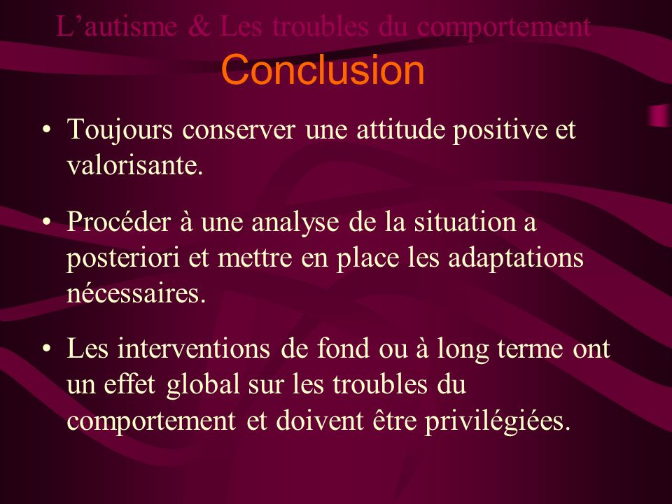 L'autisme & Les troubles du comportement Conclusion